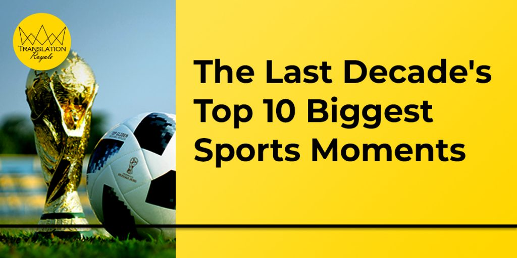 The Last Decade's Top 10 Biggest Sports Moments - Translation Royale