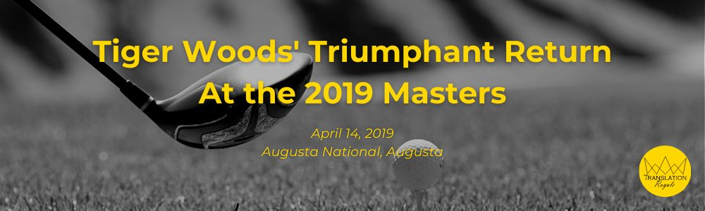 Tiger Woods' Return At the 2019 Masters - The Top 10 Most Memorable Sports Moments of the 2010s - Translation Royale