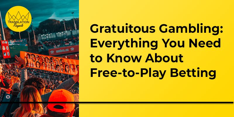 Gratuitous Gambling - Everything You Need to Know About Free-to-Play Betting - Translation Royale