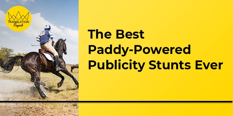 The Best Paddy-Powered Publicity Stunts Ever - Translation Royale